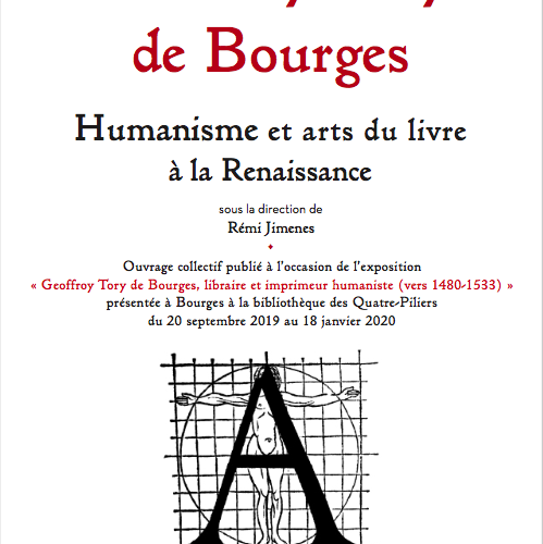 Geoffroy Tory de Bourges.  Humanisme et arts du livre à la Renaissance
