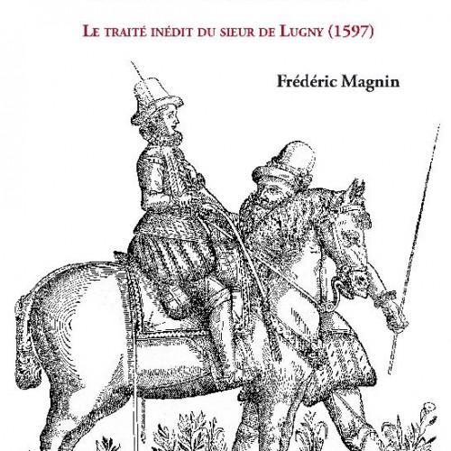 Frédéric Magnin - Une école d'équitation à la fin de la Renaissance : Le traité inédit du sieur de Lugny (1597)