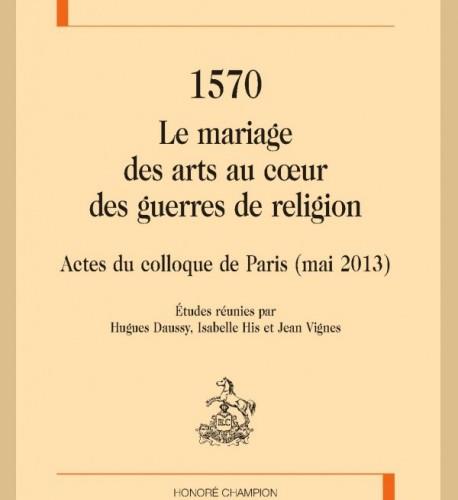 1570, Le mariage des arts au cœur des guerres de religion.