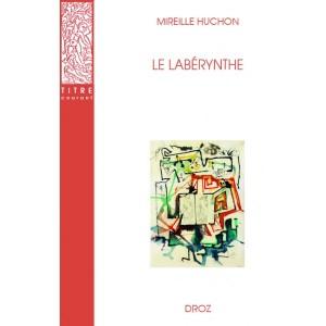 Couverture Le Labérynthe, Mireille Huchon, Droz, 2019