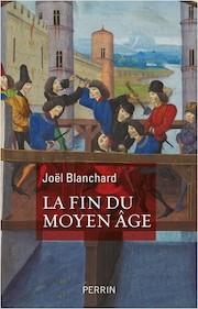 Joël Blanchard - La Fin du Moyen Âge