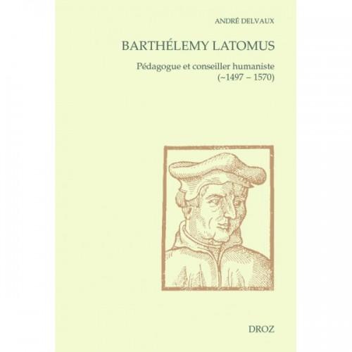 Barthélemy Latomus, pédagogue et conseiller humaniste (~1497 - 1570)