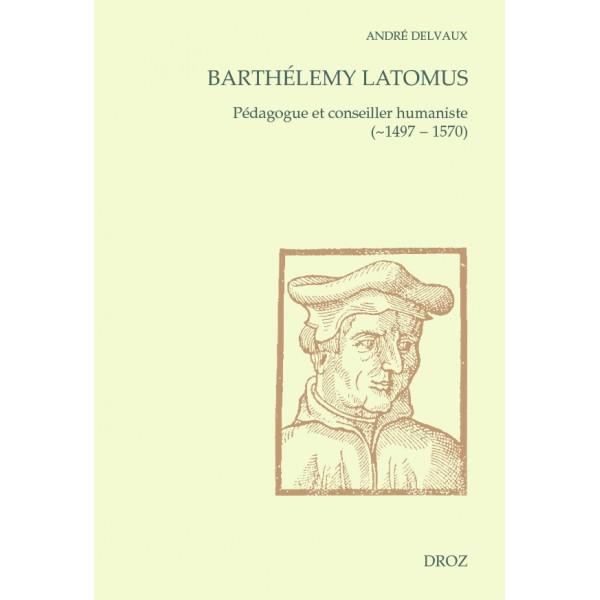 barthélemy-latomus--pédagogue-et-conseiller-humaniste--1497-1570