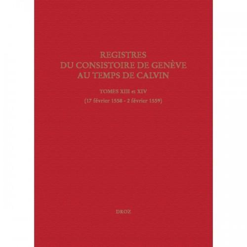 Registres du Consistoire de Genève au temps de Calvin Tomes XIII et XIV (17 février 1558 - 2 février 1559)
