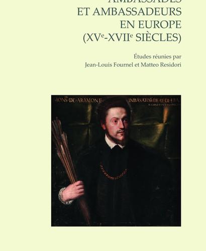 Ambassades et ambassadeurs en Europe (XVe-XVIIe siècles) : pratiques, écritures, savoirs