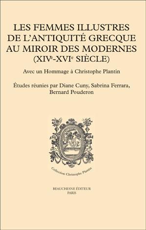 LES FEMMES ILLUSTRES DE L'ANTIQUITÉ GRECQUE AU MIROIR DES MODERNES (XIVe-XVIe SIÈCLE)
