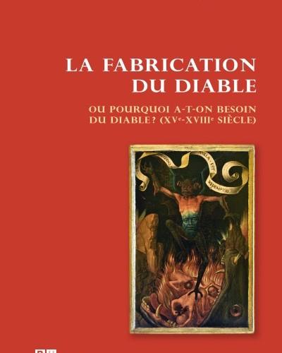 La fabrication du Diable, ou pourquoi a-t-on besoin du diable ? (XVᵉ-XVIIIᵉ siècle) - Marie-Joëlle Louison-Lassablière et Christian Jérémie (dir.)