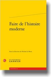 Faire de l'histoire moderne, Nicolas Le Roux (dir.)