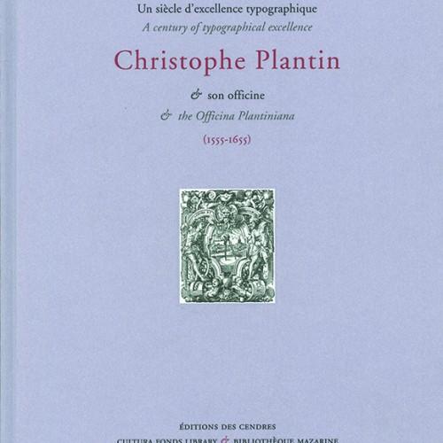 Un siècle d'excellence typographique : Christophe Plantin & son officine (1555-1655) / A Century of Typographical Excellence: Christophe Plantin and the Officina Plantiniana (1555-1655).