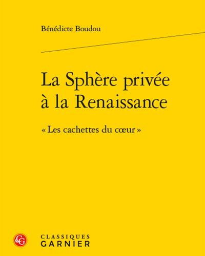 Bénédicte Boudou, La Sphère privée à la Renaissance - « Les cachettes du cœur »