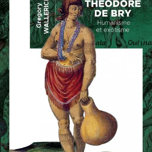 Grégory Wallerick, Théodore de Bry. Humanisme et exotisme