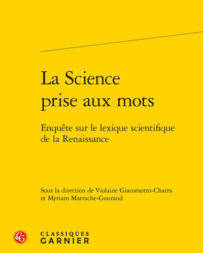 La Science prise aux mots. Enquête sur le lexique scientifique de la Renaissance