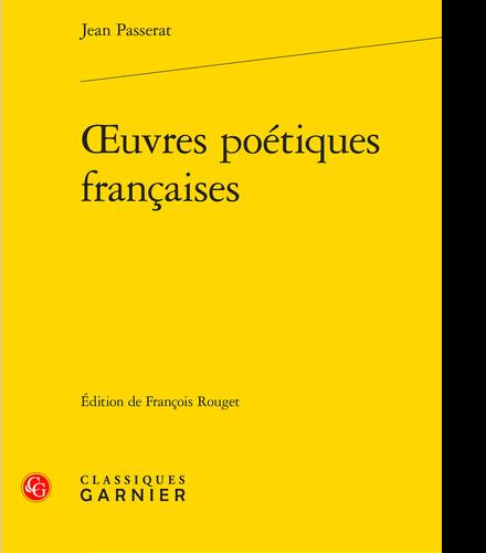 Jean Passerat, Oeuvres poétiques françaises, éd. François Rouget