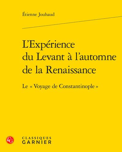 L'Expérience du Levant à l'automne de la Renaissance : Le « Voyage de Constantinople »
