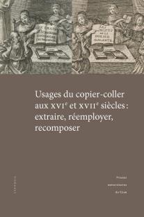 Usages du copier-coller aux XVIe et XVIIe siècles : extraire, réemployer, recomposer