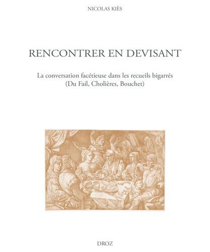 Rencontrer en devisant. La conversation facétieuse dans les recueils bigarrés (Du Fail, Cholières, Bouchet)