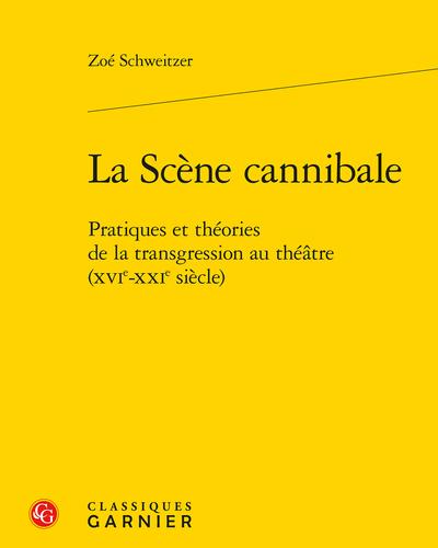 Zoé Schweitzer, La Scène cannibale. Pratiques et usages de la transgression au théâtre (XVIe-XXIe siècle)