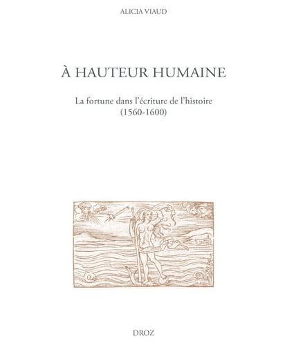 À hauteur humaine. La fortune dans l'écriture de l'histoire (1560-1600)